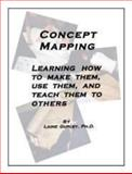 Concept Mapping : Learning How to Make Them, Use Them, and Teach Them to Others:,, 0983334706