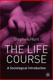 The Life Course : A Sociological Introduction, Hunt, Stephen J., 1403914702
