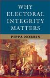 Why Electoral Integrity Matters, Norris, Pippa, 1107684706