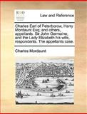 Charles Earl of Peterborow, Harry Mordaunt Esq; and Others, Appellants Sir John Germaine, and the Lady Elizabeth His Wife, Respondents the Appellant, Charles Mordaunt, 1170404707