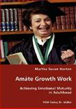 Amate Growth Work - Achieving Emotional Maturity in Adulthood, Martha Susan Horton, 3836434709
