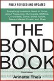 The Bond Book : Everything Investors Need to Know about Treasuries, Municipals, GNMAs, Corporates, Zeros, Bond Funds, Money Market Funds, and More, Thau, Annette, 007166470X