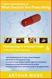 A Quick Understanding on What Doctors Are Prescribing : Pharmacology for Everyday People, Arthur Wang, 0982634706