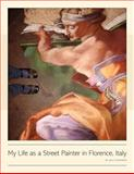 My Life as a Street Painter in Florence, Italy, Kelly Borsheim, 1463774702