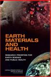 Earth Materials and Health : Research Priorities for Earth Science and Public Health, Committee on Research Priorities for Earth Science and Public Health, Board on Earth Sciences and Resources, Board on Health Sciences Policy, Division on Earth and Life Studies, Institute of Medicine, National Research Council, 030910470X
