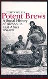 Potent Brews : A Social History of Alcohol in East Africa, 1850-1999, Willis, Justin, 0852554702