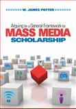 Arguing for a General Framework for Mass Media Scholarship, Potter, W. James, 1412964709