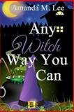 Any Witch Way You Can, Amanda Lee, 1481274708