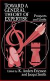 Toward a General Theory of Expertise : Prospects and Limits, Ericsson, K. Anders and Smith, Jacqui, 0521404703