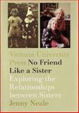 No Friend Like a Sister : Exploring the Relationship Between Sisters, Neale, Jenny, 0864734700