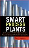 Smart Process Plants : Software and Hardware Solutions for Accurate Data and Profitable Operations - Data Reconciliation, Gross Error Detection, and Instrumentation Upgrade, Bagajewicz, Miguel and Bagajewicz, Miguel J., 0071604715