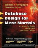 Database Design for Mere Mortals : A Hands-On Guide to Relational Database Design, Hernandez, Michael J., 0201694719
