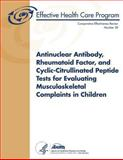 Antinuclear Antibody, Rheumatoid Factor, and Cyclic-Citrullinated Peptide Tests for Evaluating Musculoskeletal Complaints in Children, U. S. Department Human Services and Agency for and Quality, 1484054717