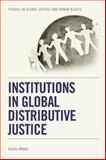 Institutions in Global Distributive Justice, Miklos, Andras, 0748644717