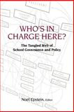 Who's in Charge Here? : The Tangled Web of School Governance and Policy, Epstein, Noel, 0815724713