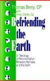 Befriending the Earth : A Theology of Reconciliation Between Humans and the Earth, Berry, Thomas, 0896224716