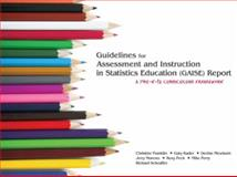 Guidelines for Assessment and Instruction in Statistics Education (GAISE) Report : A Pre-K--12 Curriculum Framework, Franklin, Christine A. and Kader, Gary, 0979174716