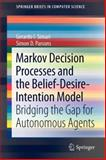 Markov Decision Processes and the Belief-Desire-Intention Model : Bridging the Gap for Autonomous Agents, Simari, Gerardo I. and Parsons, Simon D., 1461414717