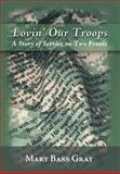Lovin' Our Troops, Mary Bass Gray, 1462714714