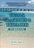 Trials, Tragedies and Triumphs, Kellie Spears, 1482374714