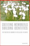 Creating Memorials, Building Identities : The Politics of Memory in the Black Atlantic, Rice, Alan, 1846314712