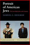 Portrait of American Jews : The Last Half of the Twentieth Century, Heilman, Samuel C., 0295974710