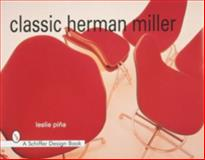 Classic Herman Miller, Leslie A. Pina, 0764304712
