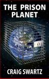 The Prison Planet, Craig Swartz, 1478714719