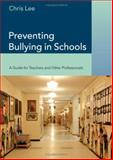 Preventing Bullying in Schools : A Guide for Teachers and Other Professionals, Lee, Chris, 0761944710