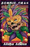 Zombie Gras, Alisha Adkins, 1482594714