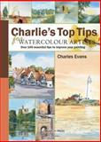 Charlie's Top Tips for Watercolour Artists, Charles Evans, 1844484718