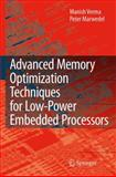 Advanced Memory Optimization Techniques for Low-Power Embedded Processors, Verma, Manish and Marwedel, Peter, 9048174716