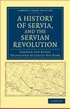 A History of Servia, and the Servian Revolution, Ranke, Leopold von, 1108044719