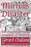 Mirrors of a Disaster : The Spanish Military Conquest of America, Chaliand, Gerard, 141280471X