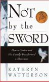 Not by the Sword : How a Cantor and His Family Transformed a Klansman, Watterson, Kathryn, 1555534716
