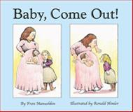 Baby, Come Out!, Fran Manushkin, 1887734716