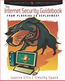 The Internet Security Guidebook : From Planning to Deployment, Ellis, Juanita and Speed, Tim, 0122374711