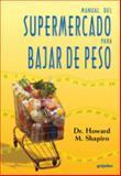 Manual del Supermercado para Bajar de Peso, M. Shapiro Howard, 1400084717
