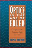Optics in the Age of Euler : Conceptions of the Nature of Light, 1700-1795, Hakfoort, Casper, 0521404711