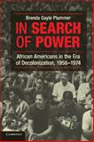 In Search of Power : African Americans in the Era of Decolonization, 1956-1974, Plummer, Brenda Gayle, 1107654718