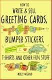 How to Write and Sell Greeting Cards, Bumper Stickers, T-Shirts and Other Fun Stuff, Molly Wigand, 0898794714