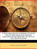 A New Method of Learning to Read, Write and Speak the German Language in Six Months Tr by G H [Sic] Bertinchamp, Heinrich Godefroy Ollendorff, 1143594711