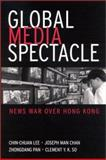 Global Media Spectacle : News War over Hong Kong, Lee, Chin-Chuan and Pan, Zhongdang, 0791454711