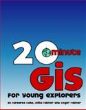 20 Minute GIS : For Young Explorers, Duke, Barbaree and Palmer, Anita, 0983684715