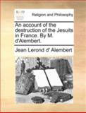 An Account of the Destruction of the Jesuits in France by M D'Alembert, Jean Lerond d' Alembert, 1140754718