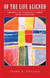 Of the Life Aligned : Reflections on the Teaching of G. I. Gurdjieff anf the Perennial Order, Sinclair, Frank R., 1450004717