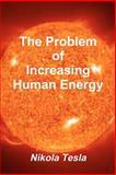 The Problem of Increasing Human Energy, Nikola Tesla, 1467934712
