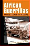 African Guerrillas : Raging Against the Machine, Bøås, Morten and Dunn, Kevin C., 1588264718