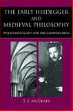 The Early Heidegger and Medieval Philosophy, S. J. McGrath, 0813214718