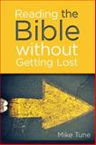 Reading the Bible Without Getting Lost, Mike Tune, 0891124713